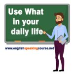Use What in your daily life