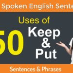 50 uses of Keep and Put with Example Sentences